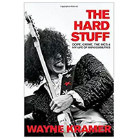The Hard Stuff: Dope, Crime, The MC5 & My Life Of Impossibilities (Hardcover Book By Wayne Kramer)