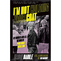 I'm Not Holding Your Coat: My Bruises-and-All Memoir of Punk Rock Rebellion by Nancy Barile