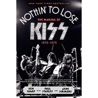 Nothin' To Lose, The Making Of KISS 1972-1975 (Book by Ken Sharp, Paul Stanley & Gene Simmons)