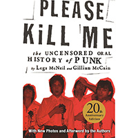 PLEASE KILL ME: THE UNCENSORED ORAL HISTORY OF PUNK – by Legs McNeil and Gillian McCain - 20th Anniversary Ed