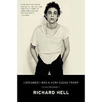 I Dreamed I Was A Very Clean Tramp (Autobiography of Richard Hell)