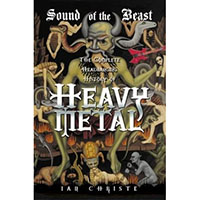 Sound Of The Beast, The Complete Headbanging History Of Heavy Metal (Book by Ian Christe)
