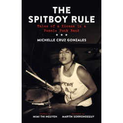 Spitboy Rule, The Tales Of A Xicana In A Female Punk Band (Book)