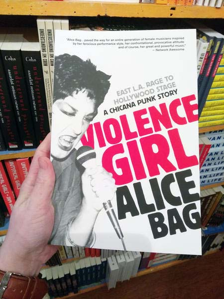 Violence Girl, East Hollywood Rage To Hollywood Stage (A Chicano Punk Story) (Book by Alice Bag)