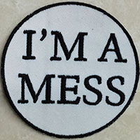 I'm A Mess Embroidered Patch