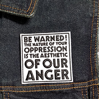 Be Warned! The Nature Of Your Oppression Is The Aesthetic Of Our Anger Embroidered Patch