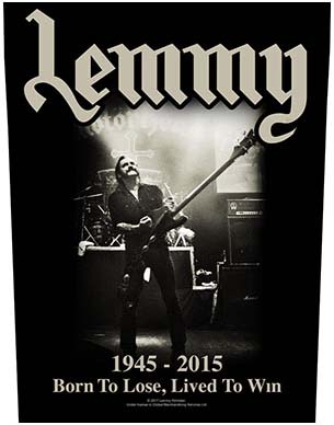 Lemmy (Motorhead)- 1945-2015, Born To Lose, Lived To Win Sewn Edge Back Patch (bp45)