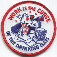Work Is The Curse Of The Drinking Class Embroidered Patch