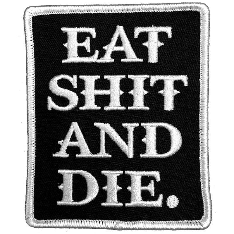 Eat Shit & Die Embroidered Patch by Scumbags & Superstars (ep282)
