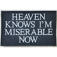 Heaven Knows I'm Miserable Now Embroidered Patch