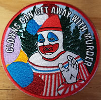 Clowns Can Get Away With Murder (Gacy/Pogo) Embroidered Patch