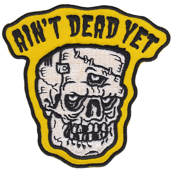 Ain't Dead Yet Embroidered Patch by Sourpuss & Dumb Junk (EP790)
