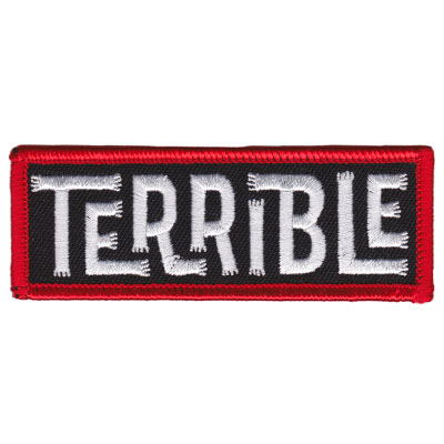 Terrible Embroidered Patch by Sourpuss & Dumb Junk (EP791) - SALE