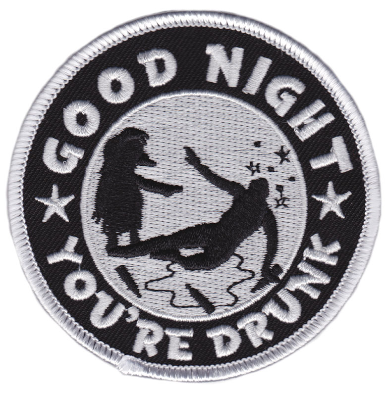 Good Night You're Drunk Embroidered Patch by Thrillhaus (ep718)