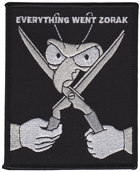Everything Went Zorak Embroidered Patch by Thrillhaus (EP738)
