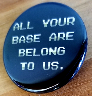 All Your Base Are Belong To Us pin (pin-C1)