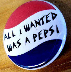 All I Wanted Was A Pepsi pin (pin-C7)