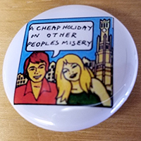 A Cheap Holiday In Other People's Misery pin (pin-C95)