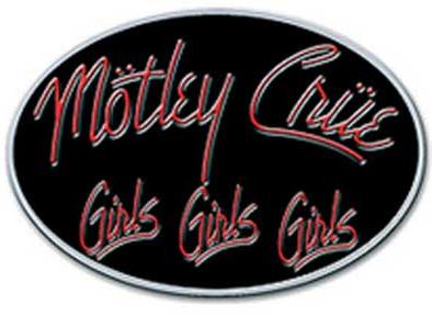 Motley Crue- Girls Girls Girls metal stick back pin (MP172)