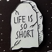 Life Is So Short Enamel Pin by Graveface (mp323)