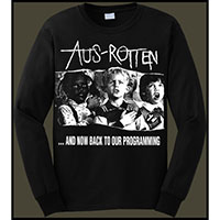 Aus Rotten- And Now Back To Our Programming on front, Profane Existence on back on a black LONG SLEEVE shirt