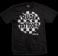 Rude And Tattooed on a Black Shirt by Cartel Ink- SALE