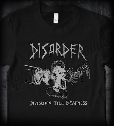 Disorder- Distortion Till Deafness on a black shirt