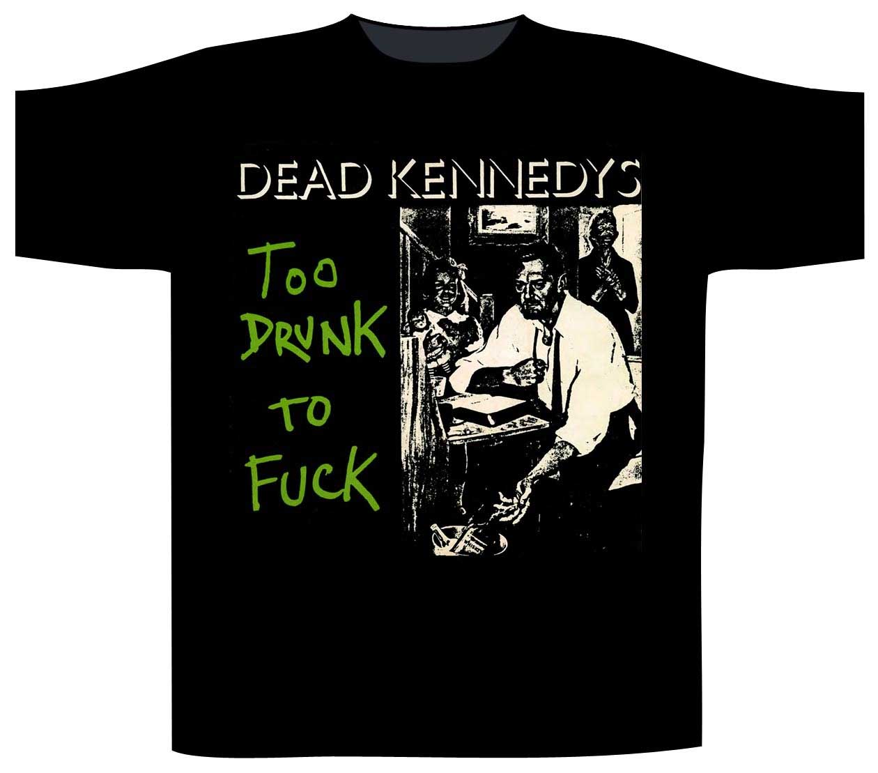 Dead Kennedys- Too Drunk To Fuck on front, Body Outline on back on a black shirt