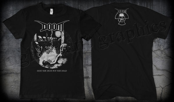 Doom- Bury The Debt Not The Dead on front, Skull on back on a black shirt