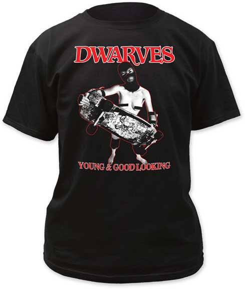Dwarves- Young & Good Looking on a black shirt
