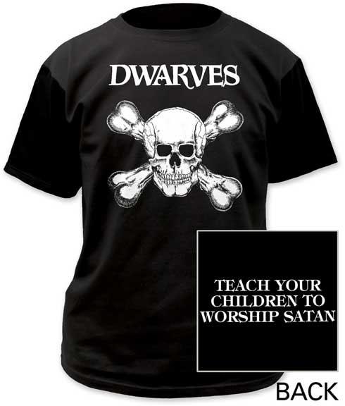 Dwarves- Skull & Bones on front, Teach Your Children on back on a black shirt