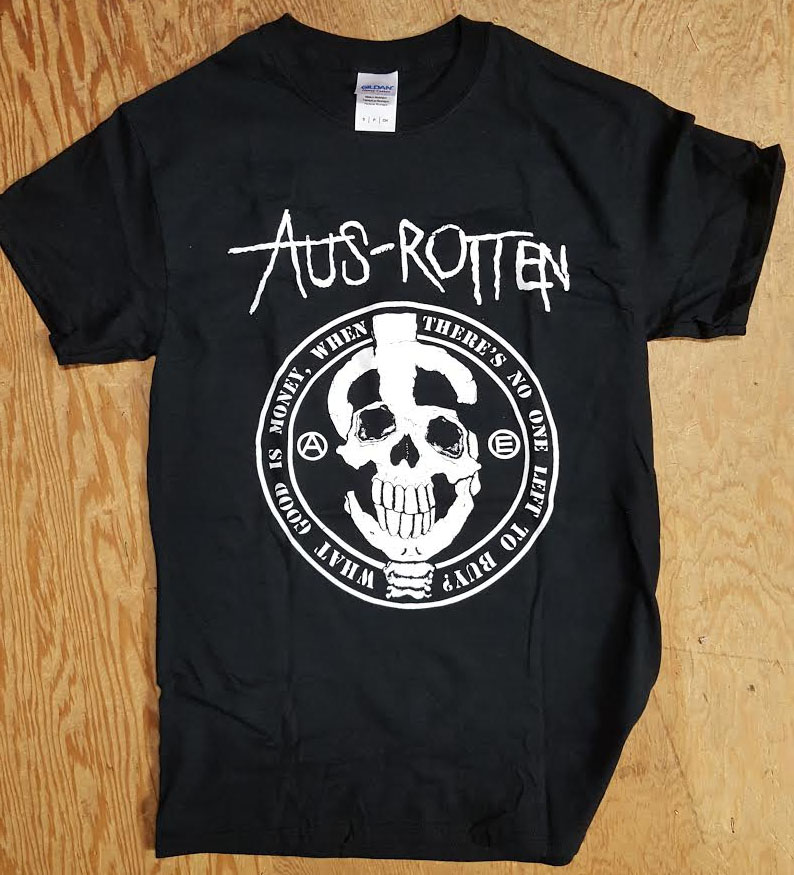Aus Rotten- What Good Is Money When There's No One Left To Buy? on front, Profane Existence on back on a black shirt