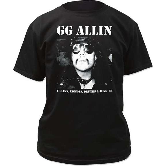 GG Allin- Freaks, Faggot, Drunks & Junkies on a black shirt