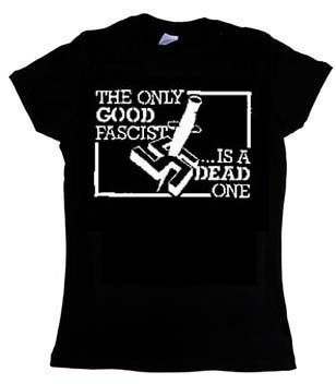 Anti Nazi- The Only Good Fascist Is A Dead One on a black girls fitted shirt