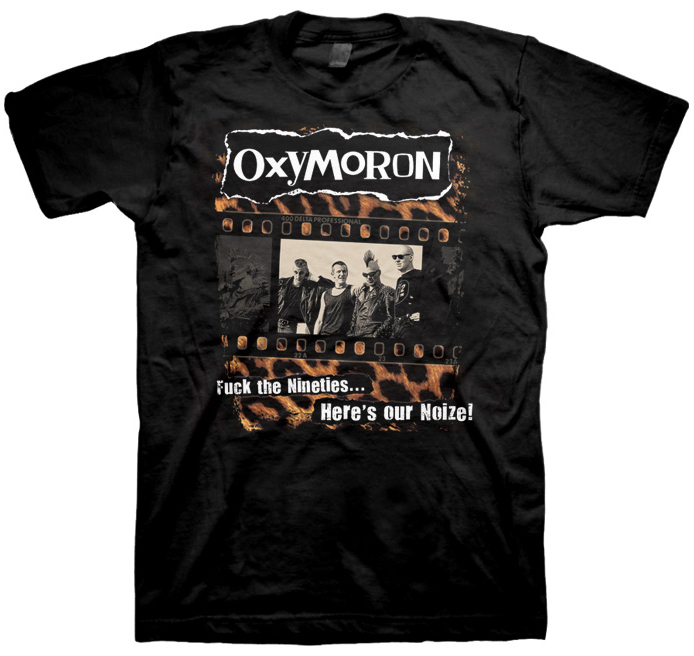 Oxymoron- Fuck The 90s on a black shirt