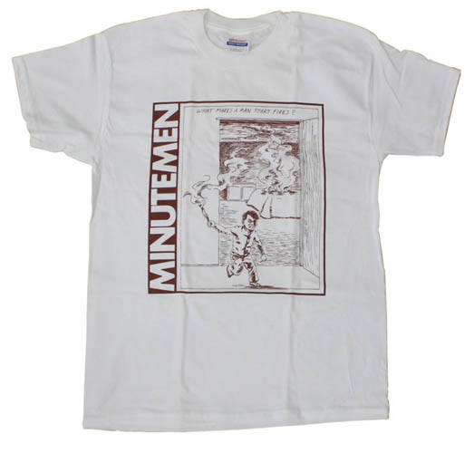 Minutemen- What Makes A Man Start Fires? on a white shirt