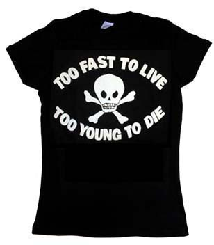 Too Fast To Live Too Young To Die on a black girls fitted shirt