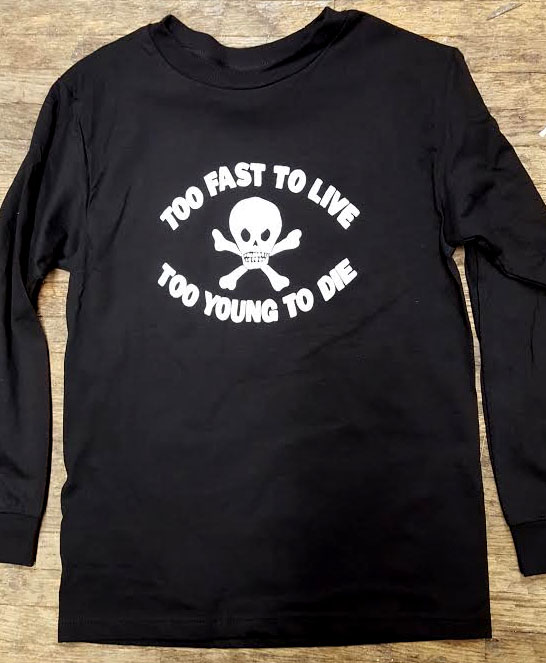Well-known Too Fast To Live Too Young To Die on a black LONG SLEEVE shirt AL62