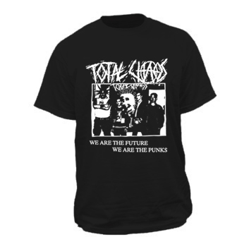 Total Chaos- We Are The Future We Are The Punks on a black shirt (Sale price!)