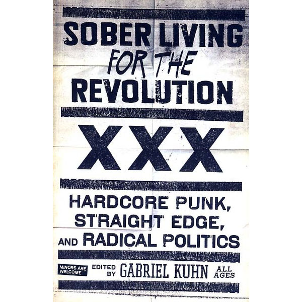 Sober Living For The Revolution : Hardcore Punk, Straight Edge, And Radical Politics (Book)