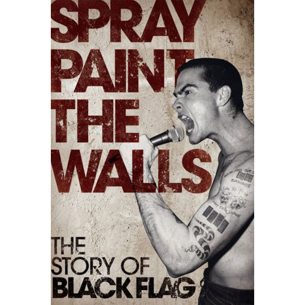 Spray Paint The Walls, The Story Of Black Flag (Book)