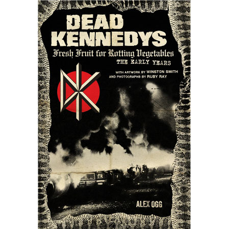 Dead Kennedys- Fresh Fruit For Rotting Vegetables, The Early Years (Book)