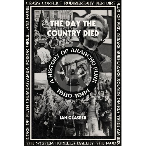 The Day The Country Died, A History Of Anarcho Punk 1980-1984 (Book)