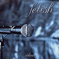 Fetish- Silver CD (Sale price!)