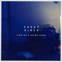 Cheap Girls- Find Me A Drink Home LP