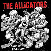 Alligators- Time's Up You're Dead LP (Red Vinyl)