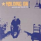 Holding On- Question What You Live For CD (Sale price!)