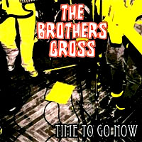 Brothers Gross- Time To Go Now CD (Sale price!)