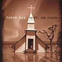 Throw Rag- 13 Feet And Rising LP
