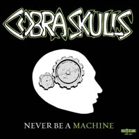 "Cobra Skulls- Never Be A Machine 7"" (Sale price!)"